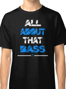 All About That Bass Classic T-Shirt