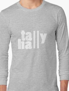 For lack of a tally hall geek funny nerd Long Sleeve T-Shirt