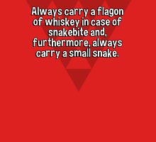 Always carry a flagon of whiskey in case of snakebite and' furthermore' always carry a small snake. T-Shirt