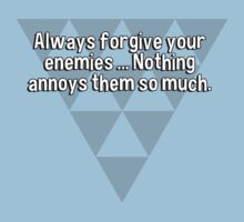 Always forgive your enemies ... Nothing annoys them so much. by margdbrown