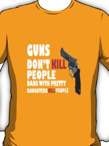 Guns dont kill dads with daughters dark geek funny nerd T-Shirt