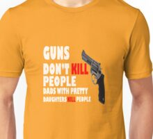 Guns dont kill dads with daughters dark geek funny nerd Unisex T-Shirt