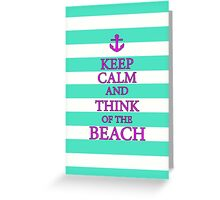 KEEP CALM AND THINK OF THE BEACH - Turquoise/Pink Greeting Card