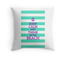 KEEP CALM AND THINK OF THE BEACH - Turquoise/Pink Throw Pillow