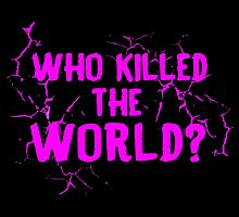 Who Killed the World? by kayllisti