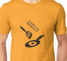 staying for breakfast? Unisex T-Shirt
