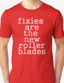 fixies are the new rollerblades T-Shirt