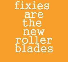 fixies are the new rollerblades Unisex T-Shirt