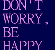 Don't Worry, Be Happy by CeciKari