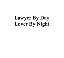 Lawyer By Day Lover By Night  by supernova23