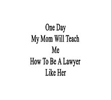 One Day My Mom Will Teach Me How To Be A Lawyer Like Her  by supernova23
