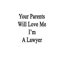 Your Parents Will Love Me I'm A Lawyer  by supernova23