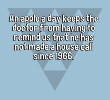 An apple a day keeps the doctor from having to remind us that he has not made a house call since 1966. by margdbrown