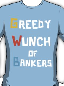 Greedy Wunch of Bankers Funny Political t-shirt T-Shirt