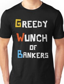 Greedy Wunch of Bankers Funny Political t-shirt Unisex T-Shirt