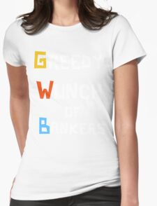 Greedy Wunch of Bankers Funny Political t-shirt Womens Fitted T-Shirt
