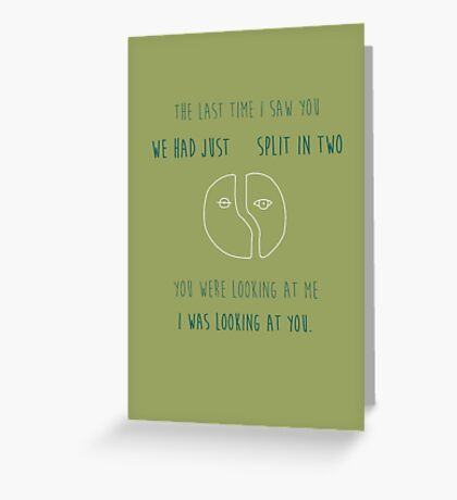 We had just split in two Greeting Card