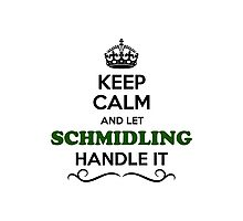 Keep Calm and Let SCHMIDLING Handle it Photographic Print