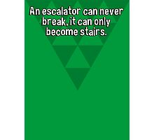 An escalator can never break' it can only become stairs. Photographic Print