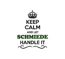 Keep Calm and Let SCHMIEDE Handle it Photographic Print