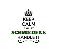 Keep Calm and Let SCHMIEDEKE Handle it Photographic Print