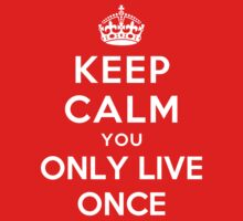 KEEP CALM YOU ONLY LIVE ONCE by deepdesigns
