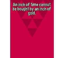An inch of time cannot be bought by an inch of gold. Photographic Print