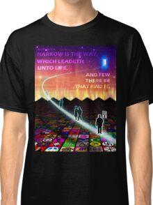 MATTHEW 7:14 - NARROW IS THE WAY Classic T-Shirt