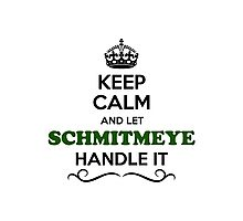 Keep Calm and Let SCHMITMEYE Handle it Photographic Print