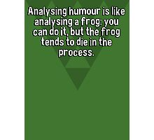 Analysing humour is like analysing a frog: you can do it' but the frog tends to die in the process.  Photographic Print