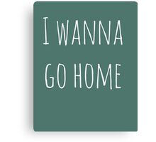 i wanna go home Canvas Print