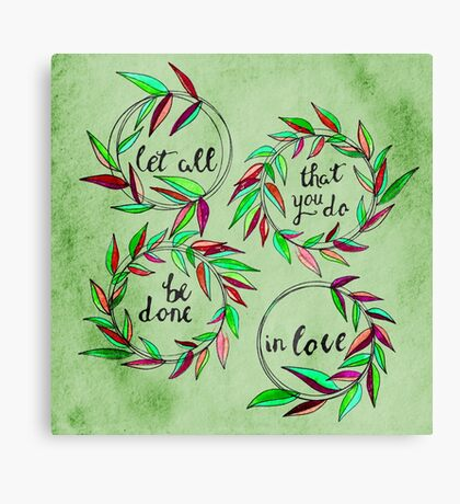 Let all that you do be done in love! Canvas Print