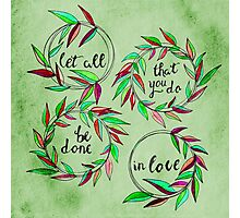 Let all that you do be done in love! Photographic Print