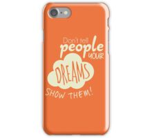 Show Them Your Dreams! iPhone Case/Skin