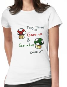 Grow Up and get a life v2 Womens Fitted T-Shirt