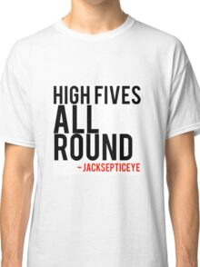 High fives all round -jacksepticeye quote. Classic T-Shirt