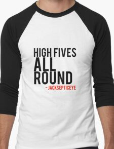 High fives all round -jacksepticeye quote. Men's Baseball ¾ T-Shirt