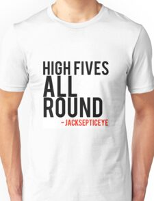 High fives all round -jacksepticeye quote. Unisex T-Shirt