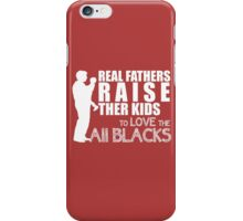 REAL FATHERS RAISE THER KIDS TO LOVE THE ALL BLACKS iPhone Case/Skin
