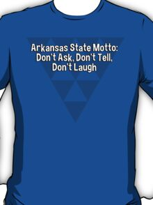 Arkansas State Motto: Don't Ask' Don't Tell' Don't Laugh T-Shirt