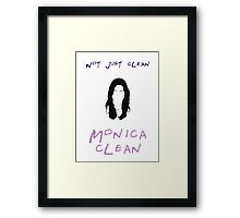 Not just clean, Monica clean Framed Print