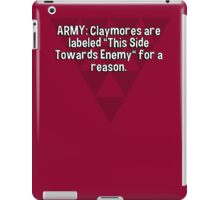 "ARMY: Claymores are labeled ""This Side Towards Enemy"" for a reason. iPad Case/Skin"