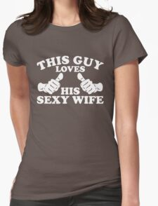 This Guy Loves His Sexy Wife Womens Fitted T-Shirt