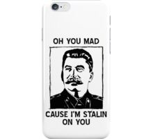 Oh you mad cuz i'm Stalin on you iPhone Case/Skin
