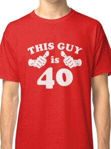 This Guy is 40 Classic T-Shirt