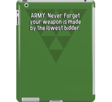 ARMY: Never forget your weapon is made by the lowest bidder. iPad Case/Skin