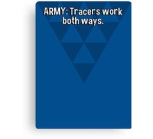 ARMY: Tracers work both ways. Canvas Print