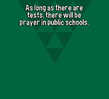 As long as there are tests' there will be prayer in public schools. T-Shirt