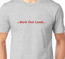 Bark Out Loud Unisex T-Shirt