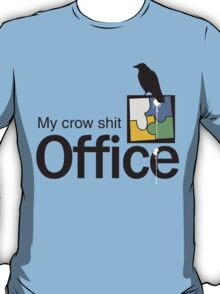 My Crow Shit Office T-Shirt